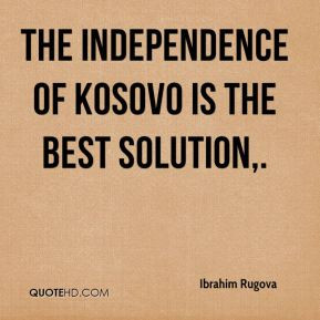 Ibrahim Rugova - The independence of Kosovo is the best solution.