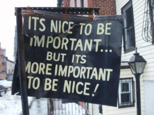 ... Quotes - It's nice to be important but it's more important to be nice