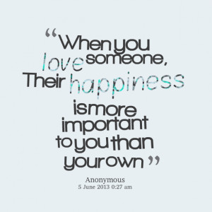 Quotes Picture: when you love someone, their happiness is more ...