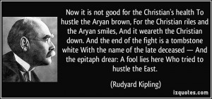 Now it is not good for the Christian's health To hustle the Aryan ...