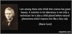 am among those who think that science has great beauty. A scientist ...