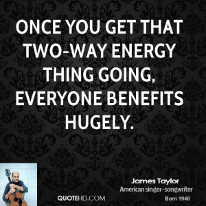 Once you get that two-way energy thing going, everyone benefits hugely ...