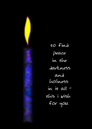 To Find Peace In The Darkness And Holiness In At All This I Wish For ...