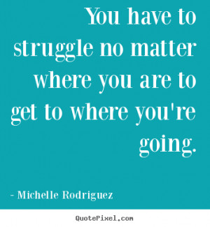 Inspirational Quotes About Life And Struggles Life quote - you have to