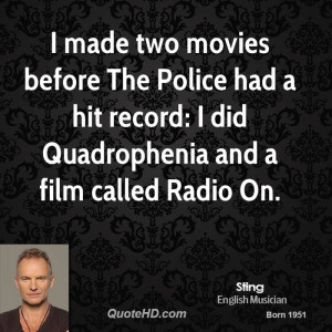 made two movies before The Police had a hit record: I did ...