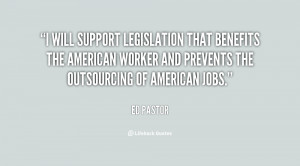 will support legislation that benefits the American worker and ...