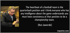 The heartbeat of a football team is the quarterback position and I ...