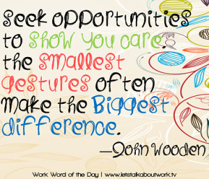 Seek opportunities to show you care. The smallest gestures often make ...