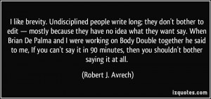 like brevity. Undisciplined people write long; they don't bother to ...