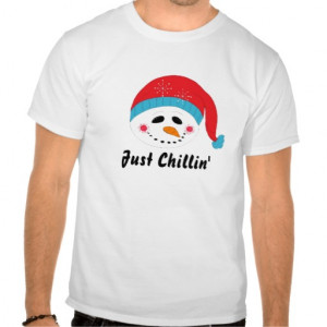 Just Chillin' - Snowman Tees