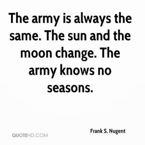 Frank S. Nugent - The army is always the same. The sun and the moon ...
