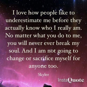 love how people like to underestimate me before they actually know ...