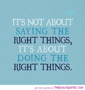 its-not-about-saying-the-right-things-life-quotes-sayings-pictures.jpg