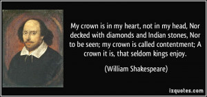 My crown is in my heart, not in my head, Nor decked with diamonds and ...