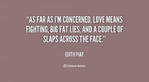 As far as I 39 m concerned love means fighting big fat lies and a