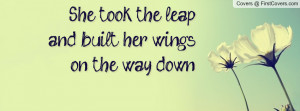 she took the leapand built her wingson the way down , Pictures