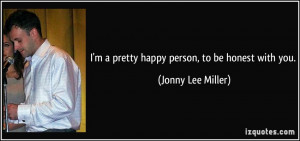 quote-i-m-a-pretty-happy-person-to-be-honest-with-you-jonny-lee-miller ...