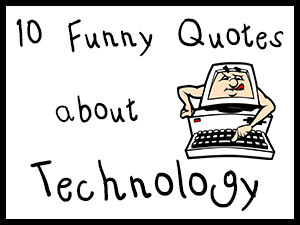10 Funny Quotes about Technology