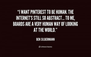 want Pinterest to be human. The Internet's still so abstract... To ...