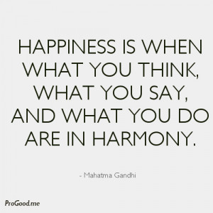 Mahatma Gandhi Happiness is when what you think.jpeg
