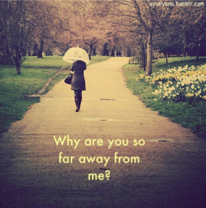"""Why Are You So Far Away From Me """" ~ Sad Quote"""