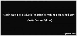 ... of an effort to make someone else happy. - Gretta Brooker Palmer