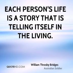 William Throsby Bridges - Each person's life is a story that is ...