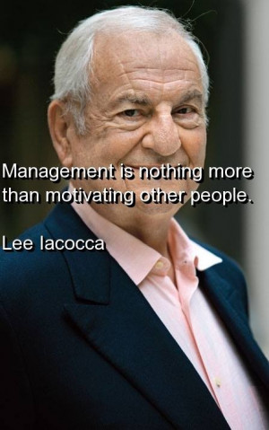 Lee iacocca, quotes, sayings, management, motivation, meaning