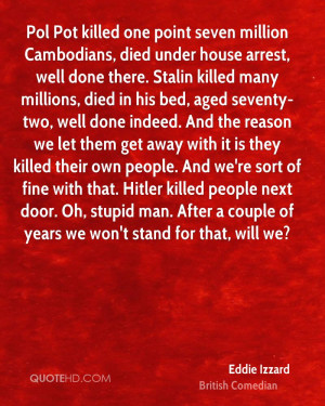 Pol Pot killed one point seven million Cambodians, died under house ...