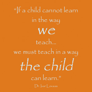 Autism: We Must Teach In The Way A Child Can Learn