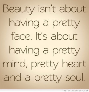 It's about having a pretty mind pretty heart and a pretty soul