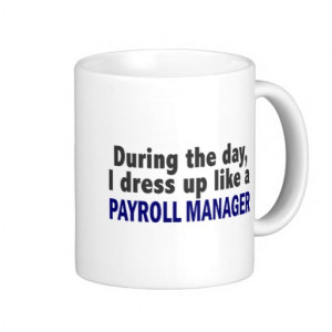 During The Day I Dress Up Like A Payroll Manager Classic White Coffee ...