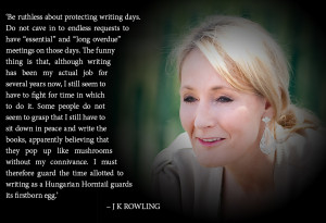 Quote of the day: 'Be ruthless about protecting writing days'