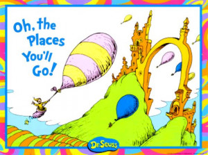 Quote: Oh, The Places You'll Go!