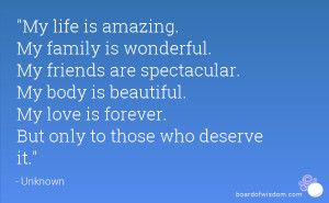 My life is amazing. My family is wonderful. My friends are spectacular ...