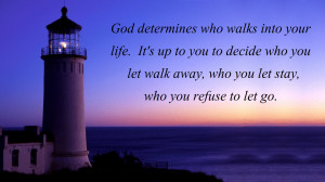 God Determines Who Walks Into Your Life, It's Up To Decide Who You ...