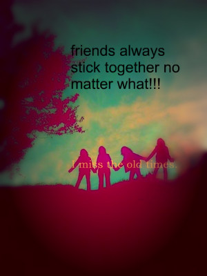 Friends Always Stick Together No Matter What
