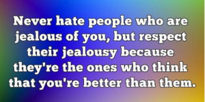 Never hate people who are jealous