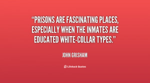 ... , especially when the inmates are educated white-collar types