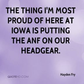 The thing I'm most proud of here at Iowa is putting the ANF on our ...