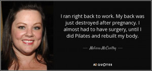 ... surgery, until I did Pilates and rebuilt my body. - Melissa McCarthy