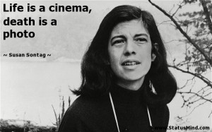 ... is a cinema, death is a photo - Susan Sontag Quotes - StatusMind.com