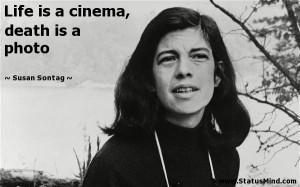 ... is a cinema, death is a photo - Susan Sontag Quotes - StatusMind.com