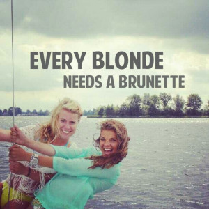... , cute, every blonde needs a brunette, love, pretty, quote, quotes