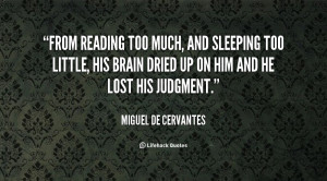 quote-Miguel-De-Cervantes-from-reading-too-much-and-sleeping-too-5997 ...