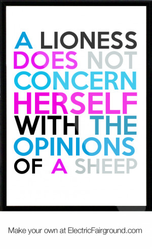 lioness does not concern herself with the opinions of a sheep Framed ...