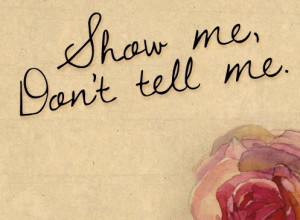 ... quotes show me dont tell me Hope Quotes 251 Show me, dont tell me