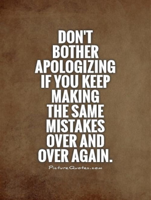 ... keep making the same mistakes over and over again. Picture Quote #1