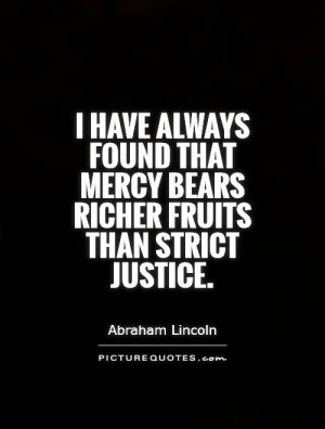 ... that mercy bears richer fruits than strict justice Picture Quote #1