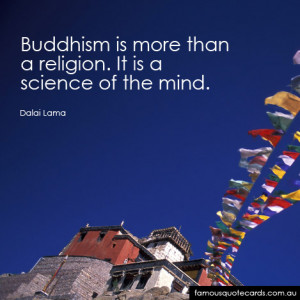 """Buddhism is more than a religion. It is a science of the mind"""""""